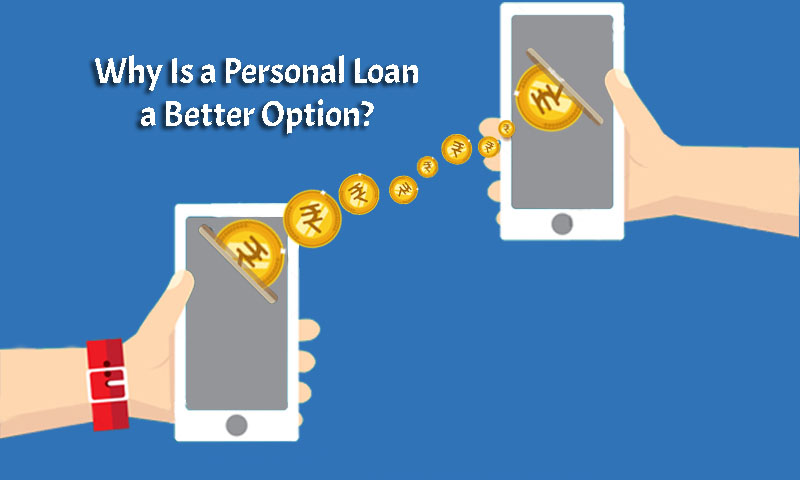 Why Is a Personal Loan a Better Option?