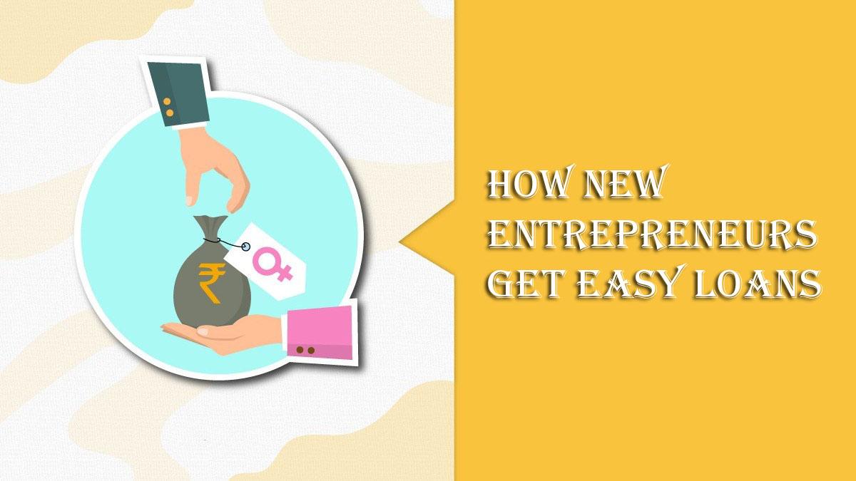How new entrepreneurs get easy loans